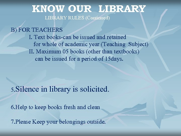 KNOW OUR LIBRARY RULES (Continued) B) FOR TEACHERS I. Text books-can be issued and