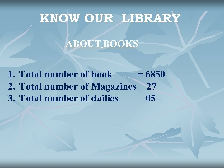 KNOW OUR LIBRARY ABOUT BOOKS 1. Total number of book = 6850 2. Total
