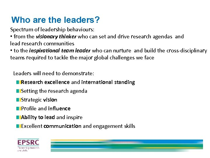 Who are the leaders? Spectrum of leadership behaviours: • from the visionary thinker who