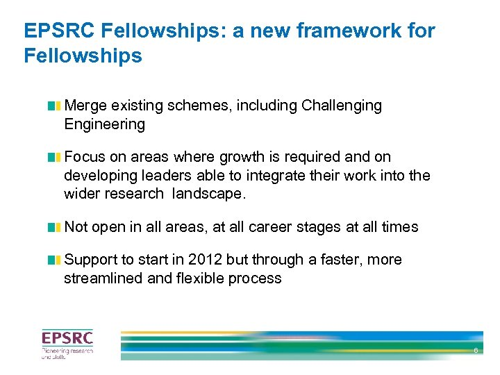 EPSRC Fellowships: a new framework for Fellowships Merge existing schemes, including Challenging Engineering Focus