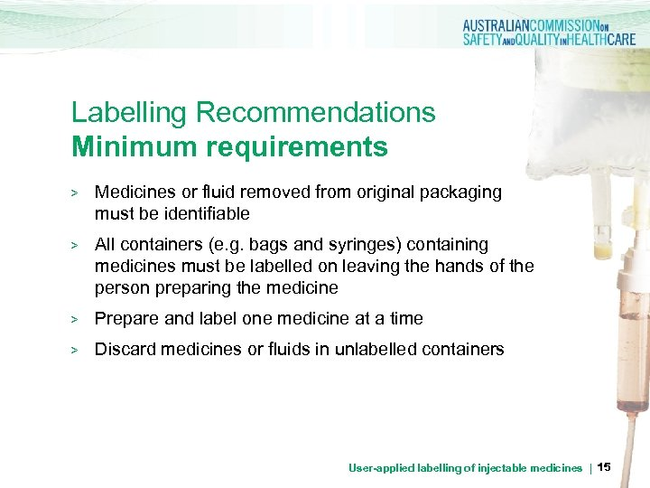 Labelling Recommendations Minimum requirements > Medicines or fluid removed from original packaging must be