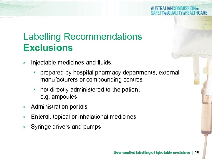 Labelling Recommendations Exclusions > Injectable medicines and fluids: • prepared by hospital pharmacy departments,