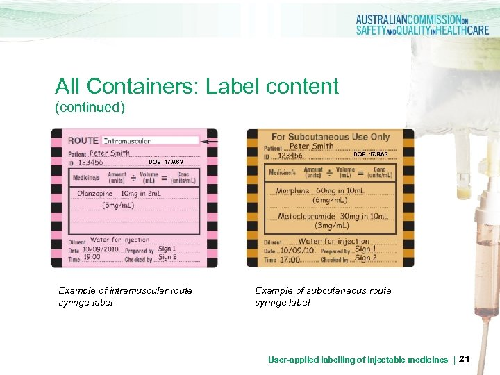 All Containers: Label content (continued) DOB: 17/8/63 Example of intramuscular route syringe label Example