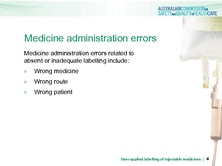 Medicine administration errors related to absent or inadequate labelling include: > Wrong medicine >