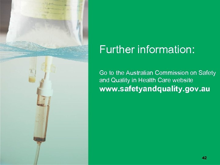Further information: Go to the Australian Commission on Safety and Quality in Health Care