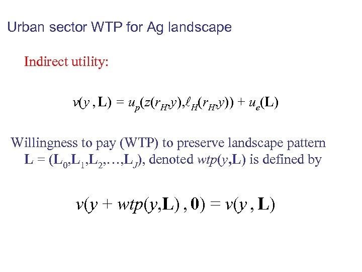 Urban sector WTP for Ag landscape Indirect utility: v(y , L) = up(z(r. H,