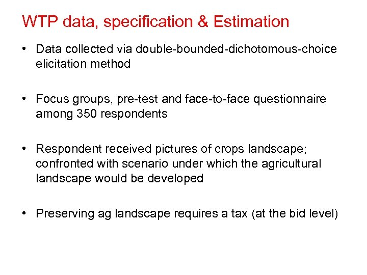WTP data, specification & Estimation • Data collected via double-bounded-dichotomous-choice elicitation method • Focus
