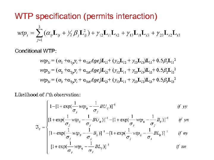 WTP specification (permits interaction) Conditional WTP: wtp 1 i = ( 1 + 1