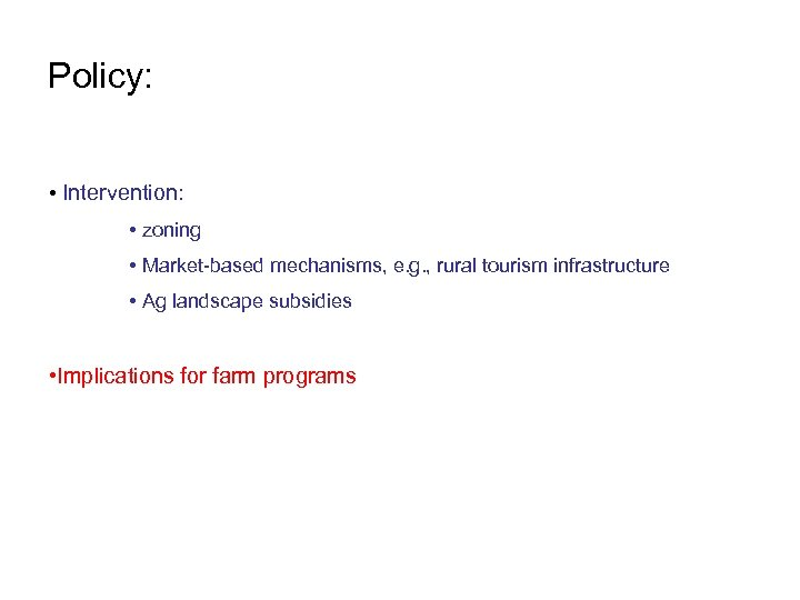 Policy: • Intervention: • zoning • Market-based mechanisms, e. g. , rural tourism infrastructure