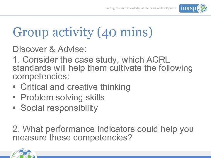 Group activity (40 mins) Discover & Advise: 1. Consider the case study, which ACRL