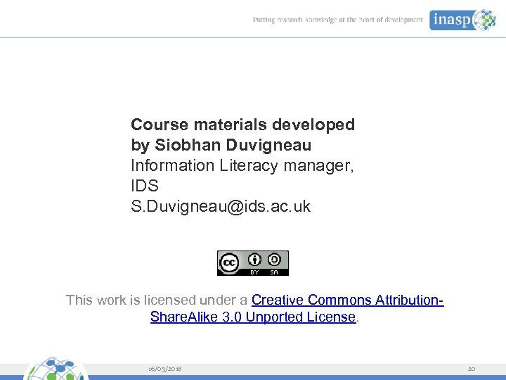 Course materials developed by Siobhan Duvigneau Information Literacy manager, IDS S. Duvigneau@ids. ac. uk