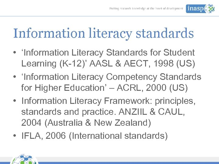 Information literacy standards • 'Information Literacy Standards for Student Learning (K-12)' AASL & AECT,