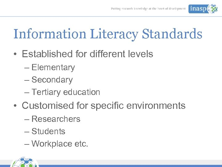 Information Literacy Standards • Established for different levels – Elementary – Secondary – Tertiary