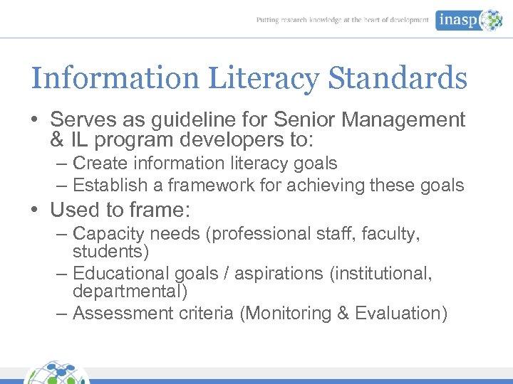 Information Literacy Standards • Serves as guideline for Senior Management & IL program developers