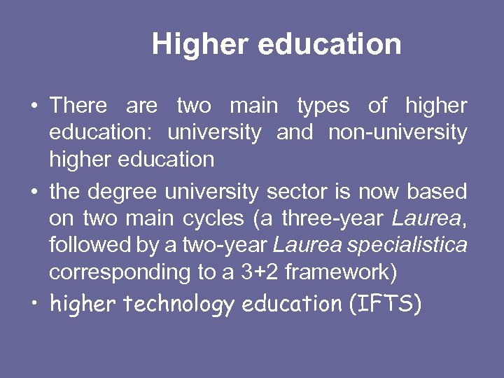Higher education • There are two main types of higher education: university and non-university