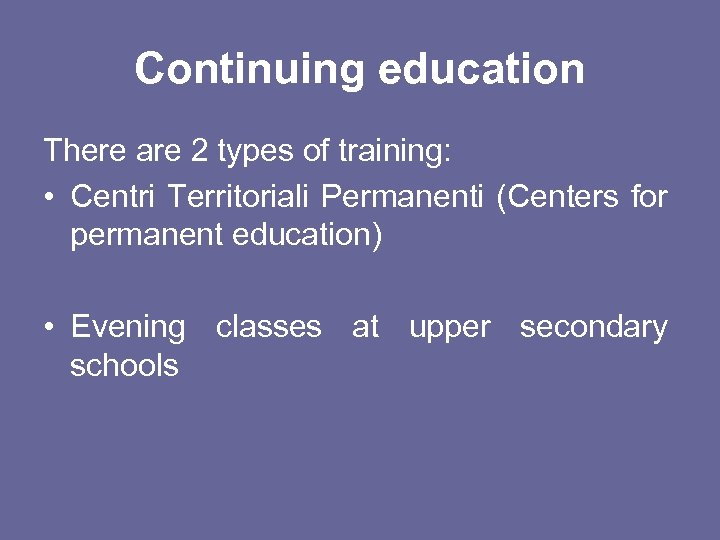 Continuing education There are 2 types of training: • Centri Territoriali Permanenti (Centers for