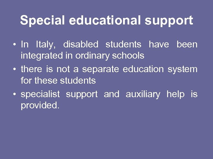 Special educational support • In Italy, disabled students have been integrated in ordinary schools