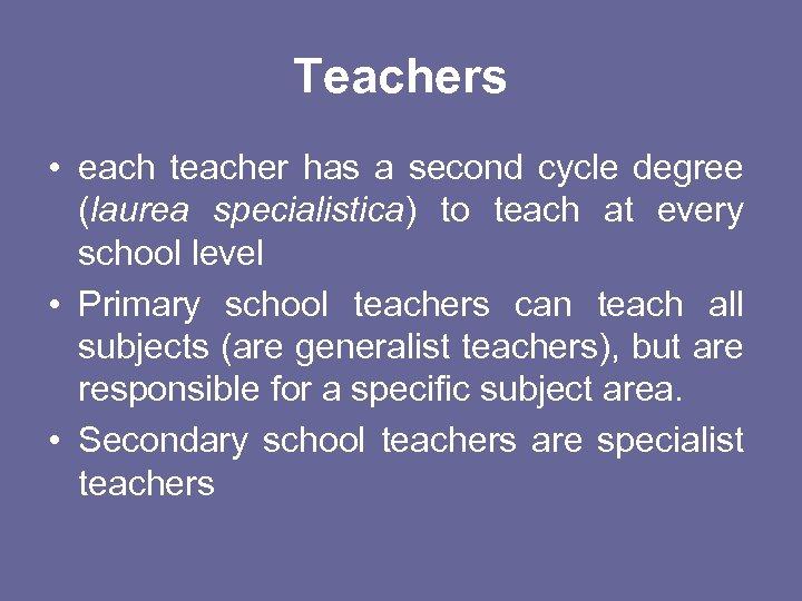 Teachers • each teacher has a second cycle degree (laurea specialistica) to teach at