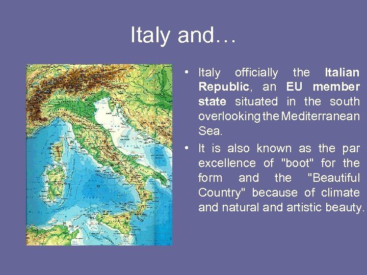 Italy and… • Italy officially the Italian Republic, an EU member state situated in