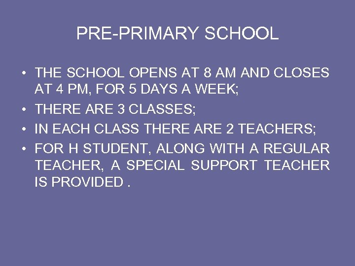 PRE-PRIMARY SCHOOL • THE SCHOOL OPENS AT 8 AM AND CLOSES AT 4 PM,
