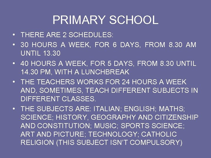 PRIMARY SCHOOL • THERE ARE 2 SCHEDULES: • 30 HOURS A WEEK, FOR 6