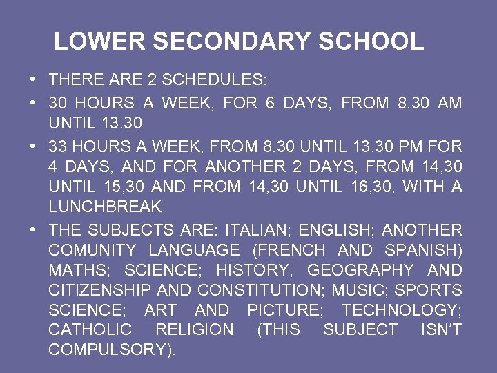 LOWER SECONDARY SCHOOL • THERE ARE 2 SCHEDULES: • 30 HOURS A WEEK, FOR