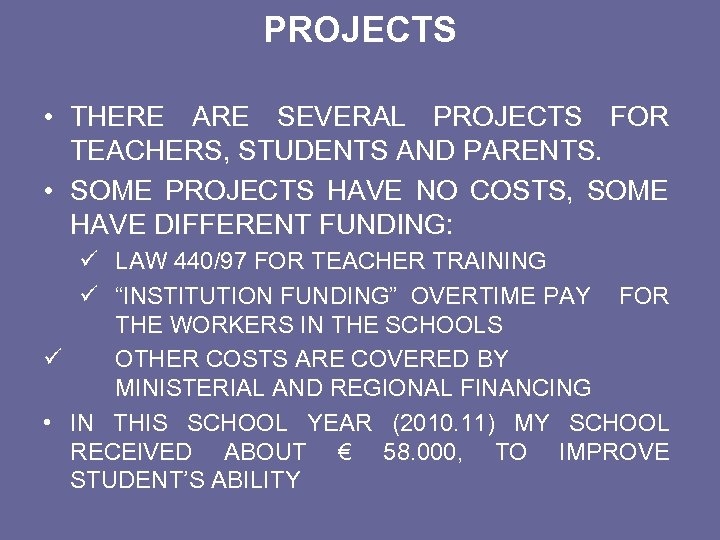 PROJECTS • THERE ARE SEVERAL PROJECTS FOR TEACHERS, STUDENTS AND PARENTS. • SOME PROJECTS