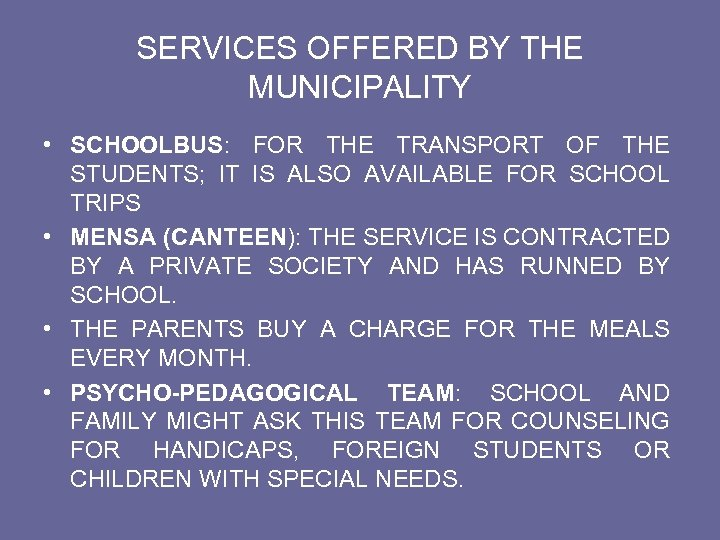 SERVICES OFFERED BY THE MUNICIPALITY • SCHOOLBUS: FOR THE TRANSPORT OF THE STUDENTS; IT