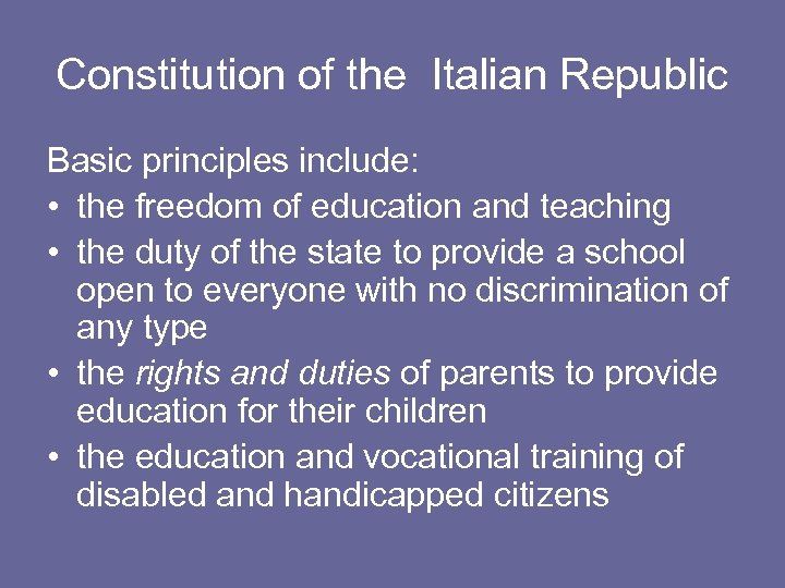 Constitution of the Italian Republic Basic principles include: • the freedom of education and