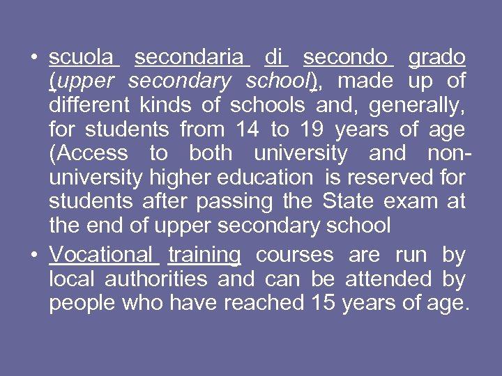 • scuola secondaria di secondo grado (upper secondary school), made up of different