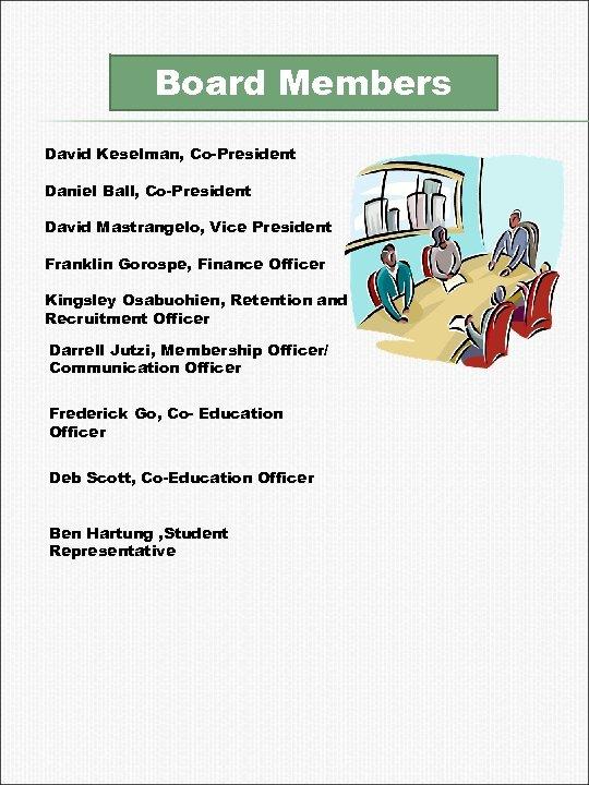 Board Members David Keselman, Co-President Daniel Ball, Co-President David Mastrangelo, Vice President Franklin Gorospe,