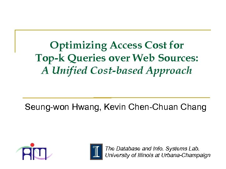 Optimizing Access Cost for Top-k Queries over Web Sources: A Unified Cost-based Approach Seung-won