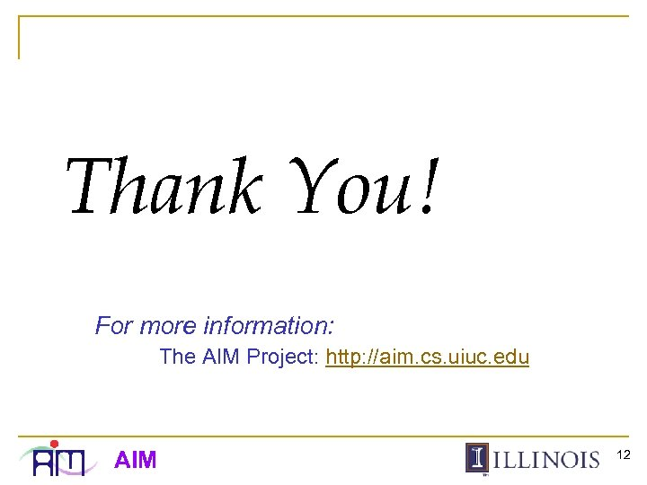 Thank You! For more information: The AIM Project: http: //aim. cs. uiuc. edu AIM