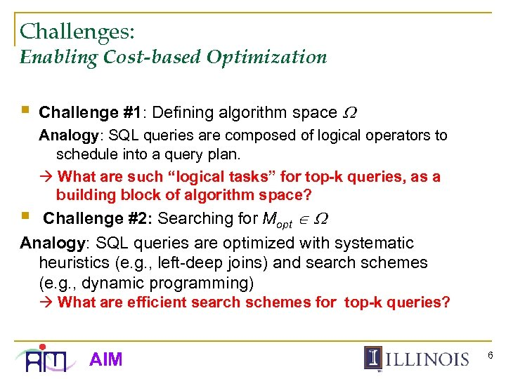 Challenges: Enabling Cost-based Optimization § § Challenge #1: Defining algorithm space Analogy: SQL queries
