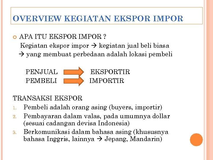 OVERVIEW KEGIATAN EKSPOR IMPOR APA ITU EKSPOR IMPOR ? Kegiatan ekspor impor kegiatan jual