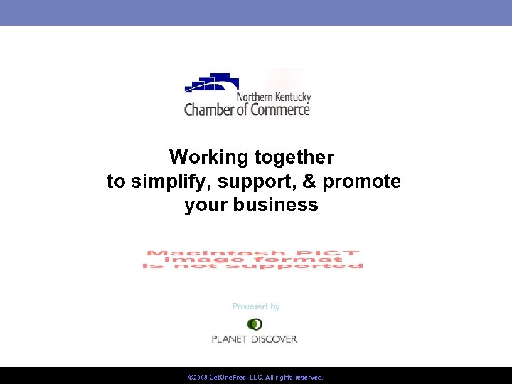 Working together to simplify, support, & promote your business Powered by © 2008 Get.