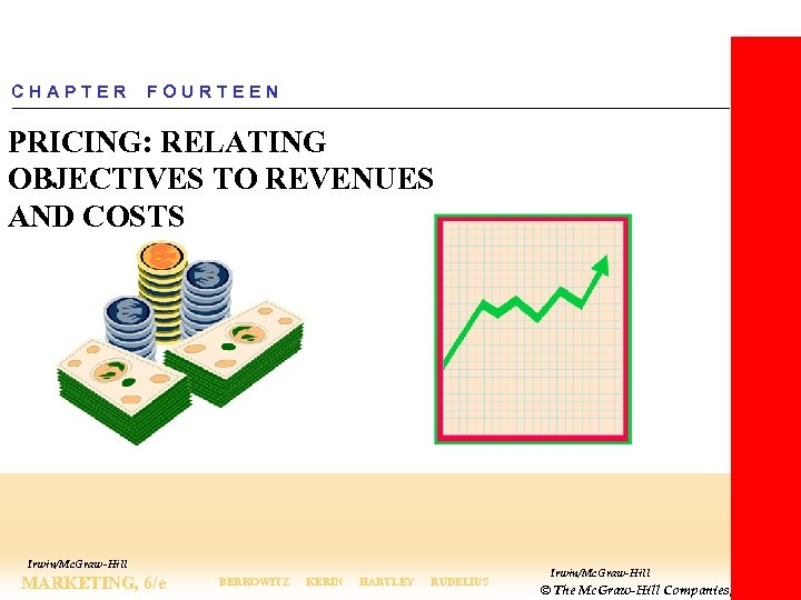 CHAPTER FOURTEEN PRICING: RELATING OBJECTIVES TO REVENUES AND COSTS Irwin/Mc. Graw-Hill MARKETING, 6/e BERKOWITZ