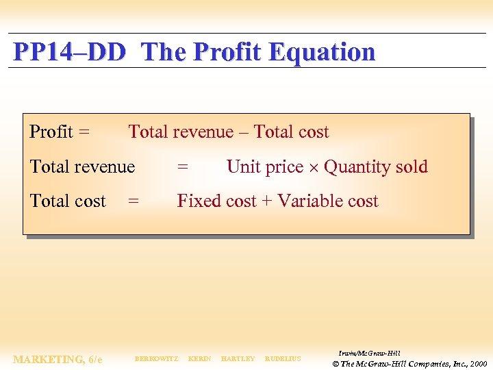 PP 14–DD The Profit Equation Profit = Total revenue – Total cost Unit price
