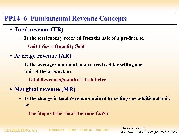 PP 14– 6 Fundamental Revenue Concepts • Total revenue (TR) – Is the total