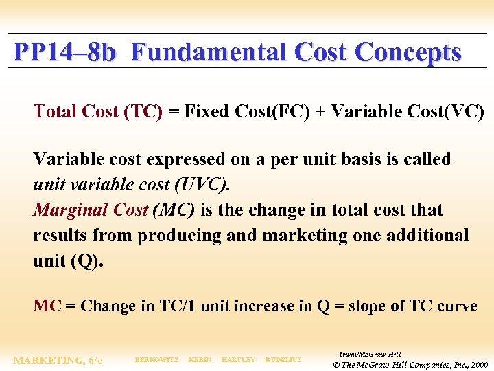 PP 14– 8 b Fundamental Cost Concepts Total Cost (TC) = Fixed Cost(FC) +