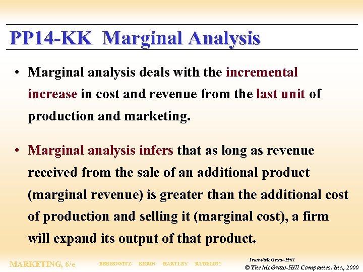 PP 14 -KK Marginal Analysis • Marginal analysis deals with the incremental increase in