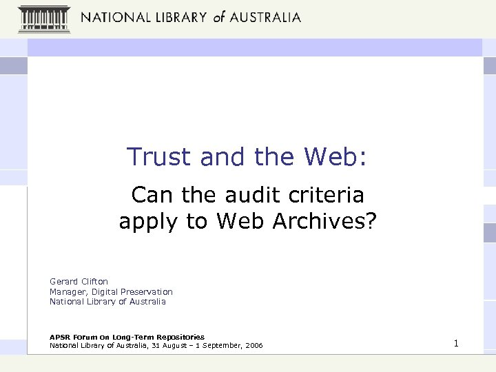 Trust and the Web: Can the audit criteria apply to Web Archives? Gerard Clifton