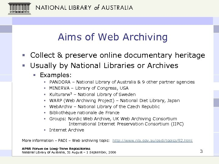 Aims of Web Archiving § Collect & preserve online documentary heritage § Usually by
