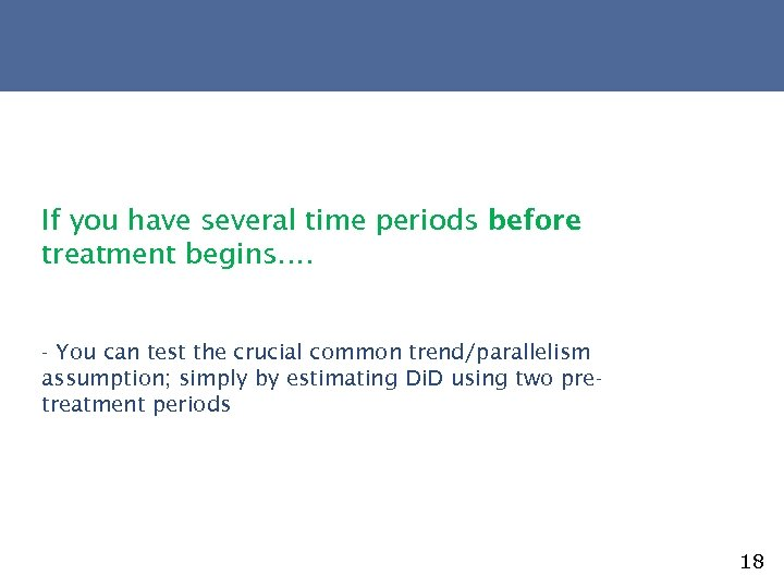 If you have several time periods before treatment begins…. - You can test the
