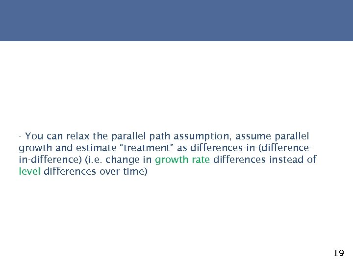 """- You can relax the parallel path assumption, assume parallel growth and estimate """"treatment"""""""