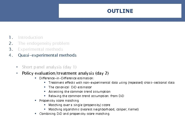 OUTLINE 1. 2. 3. 4. Introduction The endogeneity problem Experimental methods Quasi-experimental methods •