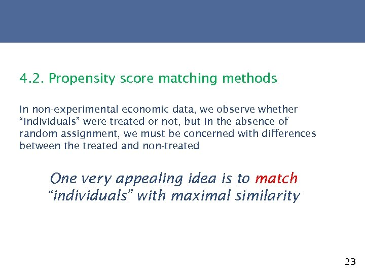 """4. 2. Propensity score matching methods In non-experimental economic data, we observe whether """"individuals"""""""