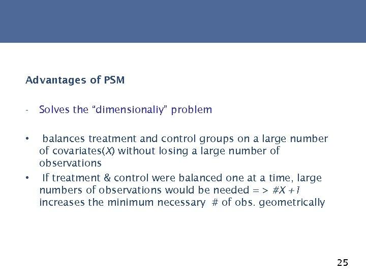 "Advantages of PSM - Solves the ""dimensionaliy"" problem • balances treatment and control groups"