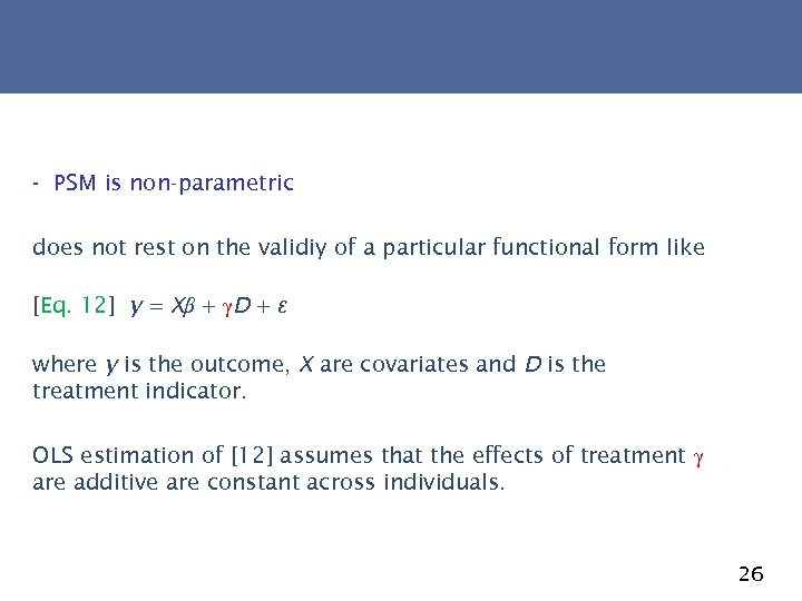 - PSM is non-parametric does not rest on the validiy of a particular functional