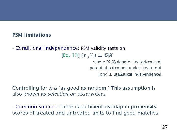 PSM limitations - Conditional independence: PSM validity rests on [Eq. 13] (Y 1, Y